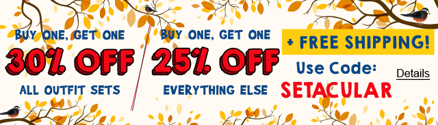 Buy One, Get One 30% Off All Outfit Sets. Buy One, Get One 25% Off Everything Else + Free Shipping. Use code: SETACULAR. Expires 10/23/2020, 11:59 PM PST.