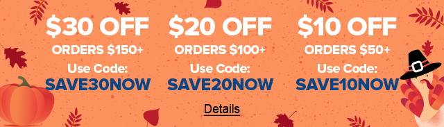 Our Thanks To You... $30 Off Orders $150+ Use code: SAVE30NOW. $20 Off Orders $100+ Use code: SAVE20NOW. $10 Off Orders $50+ Use code: SAVE10NOW. Expires 11/26/2020, 11:59 PM PST.